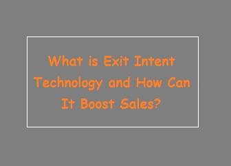 What is Exit Intent Technology and How Can It Boost Sales?