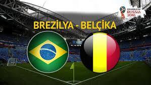 Brezilya - Belçika Canli Maç İzle 06 Temmuz 2018