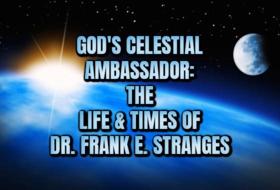 God's Celestial Ambassador: The Life and Times of Dr. Frank E. Stranges - Part VI