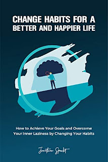 Change Habits for a Better and Happier Life: How to Achieve Your Goals and Overcome Your Inner Laziness by Changing Your Habits - non-fiction book