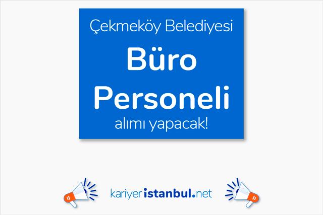 Çekmeköy Belediyesi, ön lisans mezunu büro personeli alımı yapacak. Detaylar kariyeristanbul.net'te!