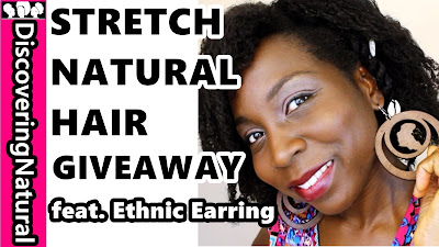 (GIVEAWAY) STRETCHED NATURAL HAIR HAIRSTYLE feat. Ethnic Earring