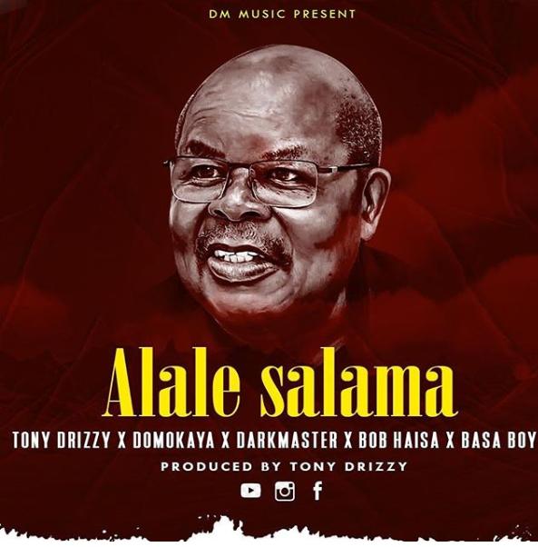 MUSIC: Tony Drizzy, Domo Kaya, Dark Master, Bob Haisa, Basa Boy – Alale Salama (RIP Benjamin Mkapa)