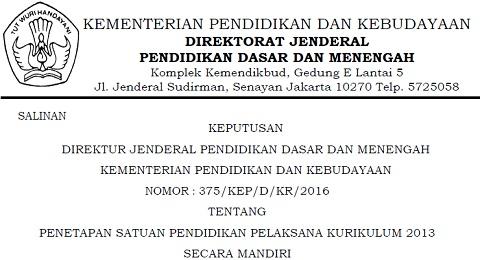 SK Dirjen Dikdasmen Nomor 375/KEP/D/KR/2016 Tentang Penetapan Satuan Pendidikan Pelaksana Kurikulum 2013 Secara Mandiri