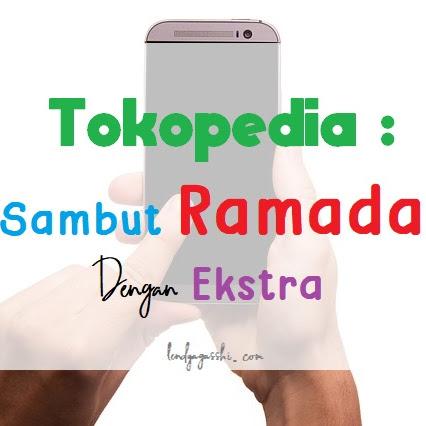 Tokopedia : Sambut Ramadan Dengan Ekstra