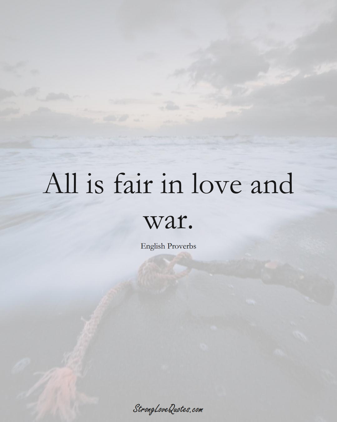 All is fair in love and war. (English Sayings);  #EuropeanSayings
