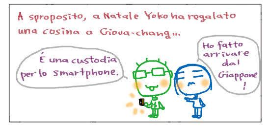 A sproposito, a Natale Yoko ha regalato una cosina a Giova-chang... E' una custodia per lo smartophone. Ho fatto arriare dal Giappone!