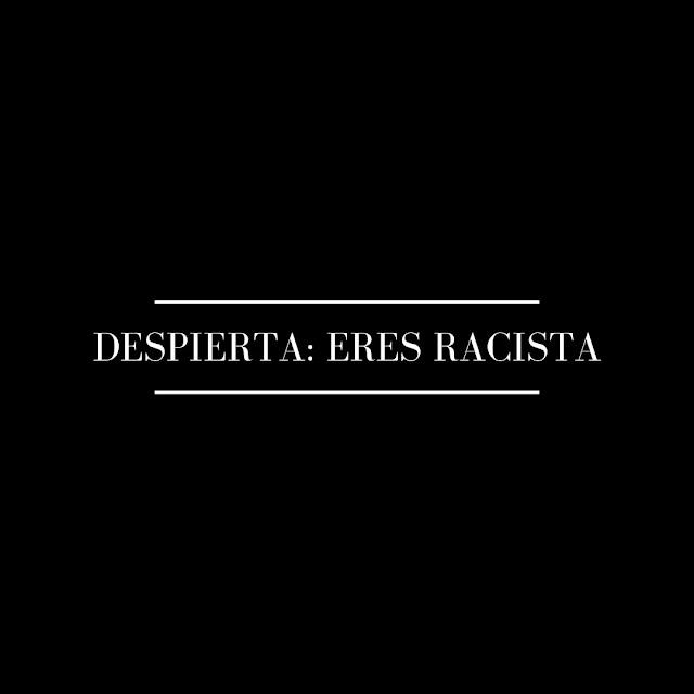 Despierta: Eres racista