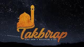 Lirik Lagu Takbirap - Ecko Show feat Bossvhino & AIL