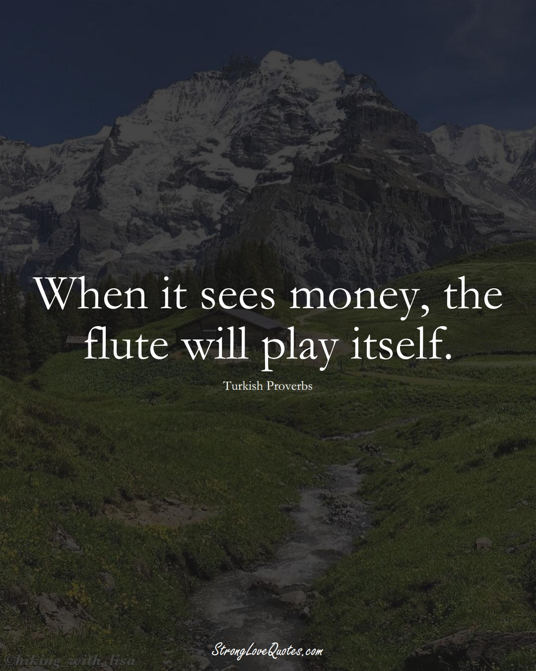 When it sees money, the flute will play itself. (Turkish Sayings);  #MiddleEasternSayings