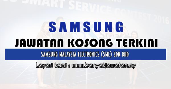 Jawatan Kosong 2020 di Samsung Malaysia Electronics (SME) Sdn Bhd