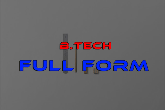 b.tech full form,full form of b.tech,b.tech full form in hindi