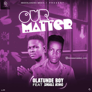 SMALL KING X OLATUNDE BOY - OUR MATTER