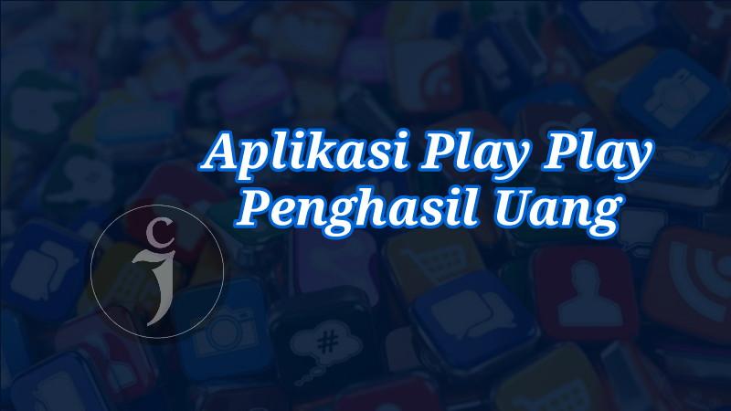 Aplikasi Penghasil Uang Apk Play Play Terbaru 2021 Beneran Aman Skuy Jaring Cyber