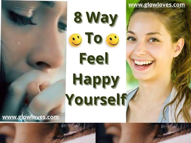 Feeling Down | 8 Ways To Feel Happy Yourself