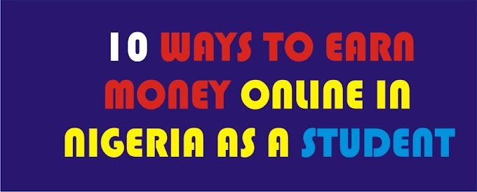 10 ways to Earn Money as a Student in Nigeria 2020 (Both Online and Offline)