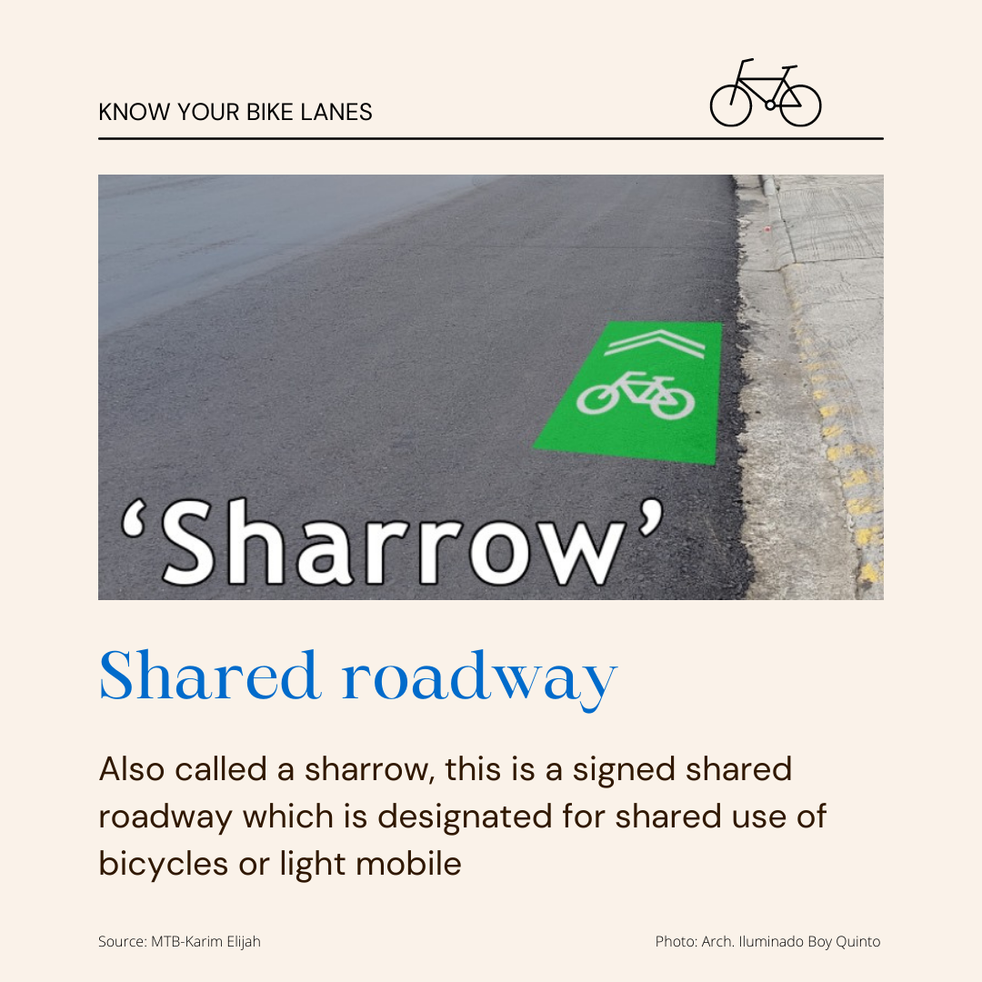Shared Roadway - Also called a sharrow, this is a signed shared roady which is designated for shared use of bicycles and light mobile.