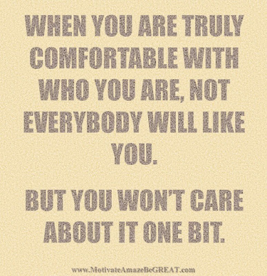 "Motivational Pictures Quotes, Facebook Page, MotivateAmazeBeGREAT, Inspirational Quotes, Motivation, Quotations, Inspiring Pictures, Success, Quotes About Life, Life Hack: ""When you are truly comfortable with who you are, not everybody will like you. But you won't care about it one bit."""