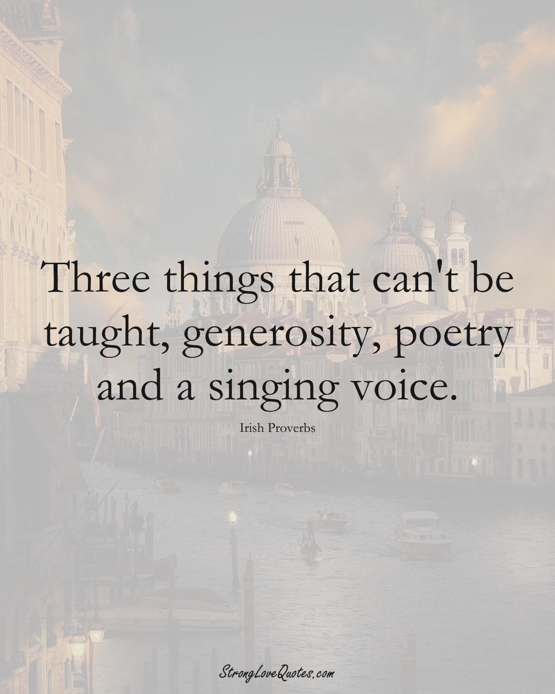 Three things that can't be taught, generosity, poetry and a singing voice. (Irish Sayings);  #EuropeanSayings