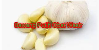 Cara Mengobati Wasir (ambeyen) dengan Bawang Putih