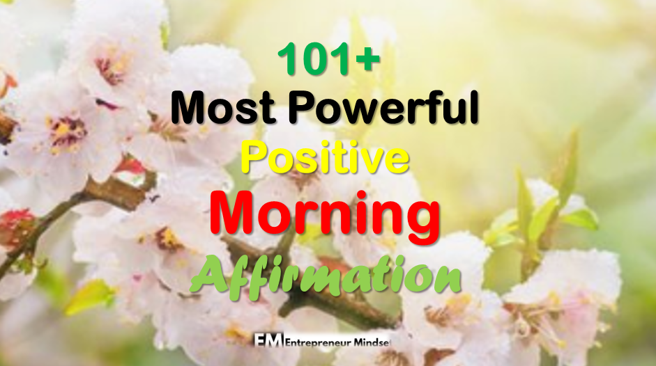 Image of 101+ Most Powerful Morning Affirmations for Self,love,Health,Life,Happiness,Success,Money,Confidence and Morning Quotes & Sayings