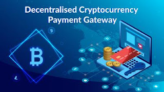 Decentralized Payment Gateway: Next Step in e-Commerce Payment Gateway Revolution