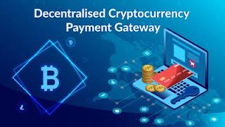 Decentralized Payment Gateway: Next Step in e-Commerce Payment Gateway Revolution
