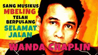 Sang Musikus Mbeling Telah Berpulang: Selamat Jalan Wanda Chaplin