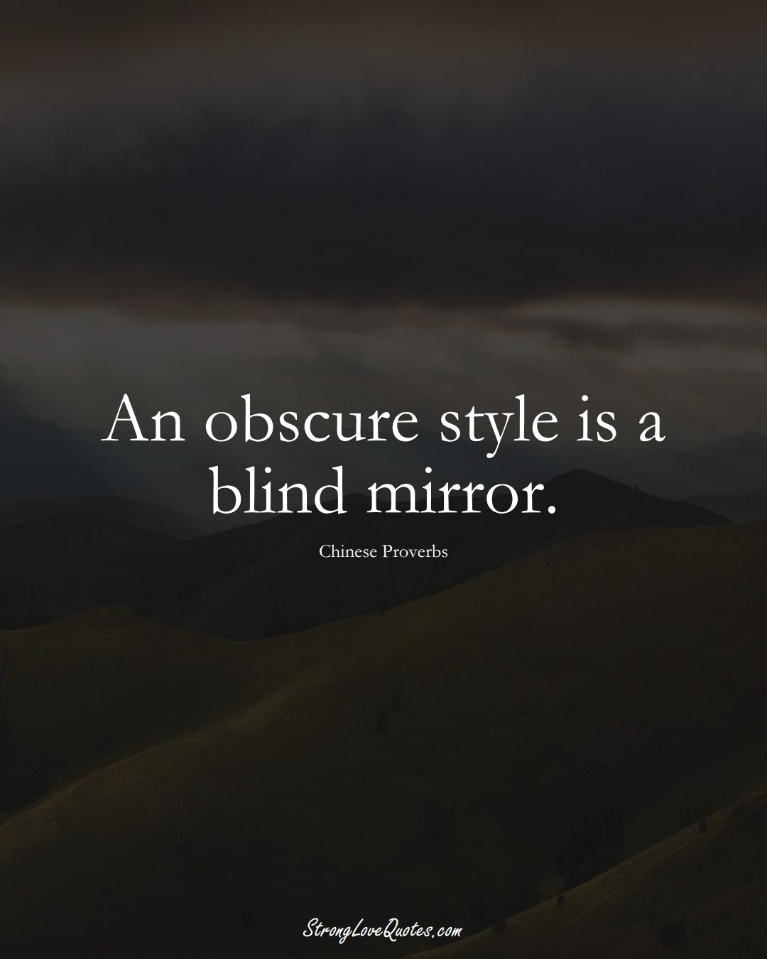 An obscure style is a blind mirror. (Chinese Sayings);  #AsianSayings