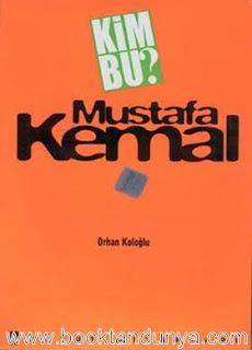 Orhan Koloğlu - Kim Bu Mustafa Kemal