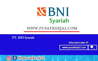 Lowongan Kerja BNI Syariah Terbaru Desember 2020
