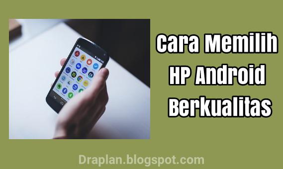 Smartphone telah menjadi candu gaya hidup yang tidak gampang dilepaskan di kehidupan insan Cara Memilih HP Android Berkualitas, Agar Tidak Menyesal