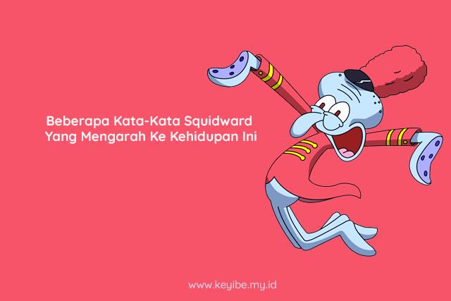 Beberapa Kata-Kata Squidward Yang Mengarah Ke Kehidupan Ini
