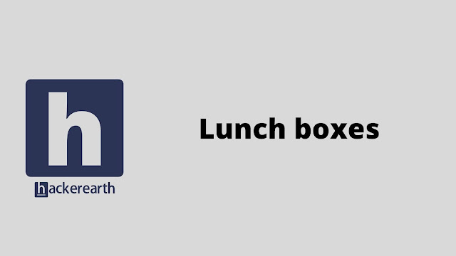 hackerEarth Lunch boxes problem solution