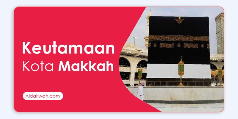 Keutamaan Kota Makkah