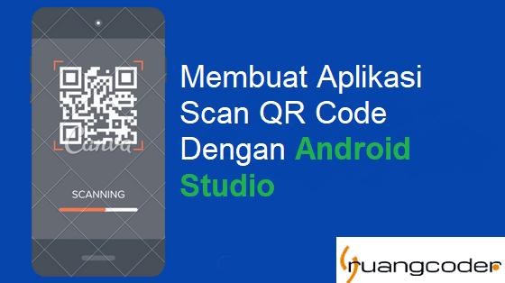 Cara Membuat Aplikasi QR Code Scanner di Android Studio