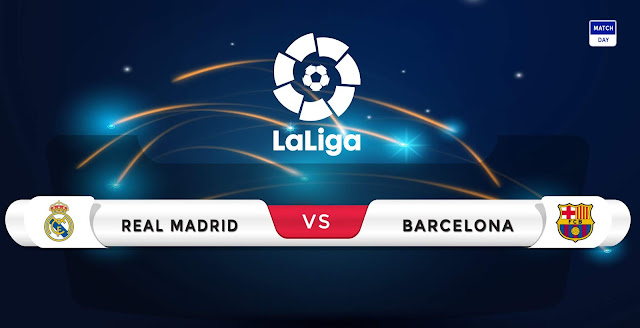 Real Madrid vs Barcelona Prediction & Match Preview