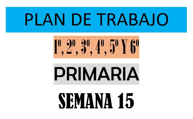 """PLAN DE TRABAJO 1º, 2º, 3º, 4º, 5º Y 6º GRADO  """"semana 15"""" DEL 30 AL 04 DE DICIEMBRE."""