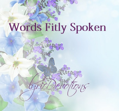 Proverbs 25:11 A word fitly spoken is like apples of gold in pictures of silver.