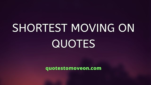 [BEST] 400+Short Moving On Quotes