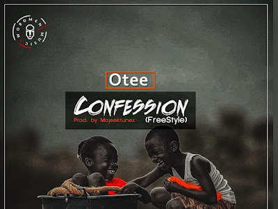DOWNLOAD MP3: Otee - Confession (Freestyle) (Prod Majeektunez)