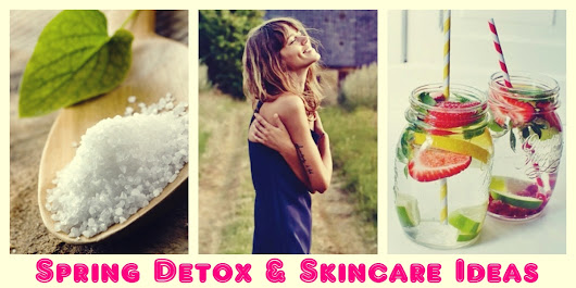 Spring Detox & Skin Care Ideas | Guest Post |