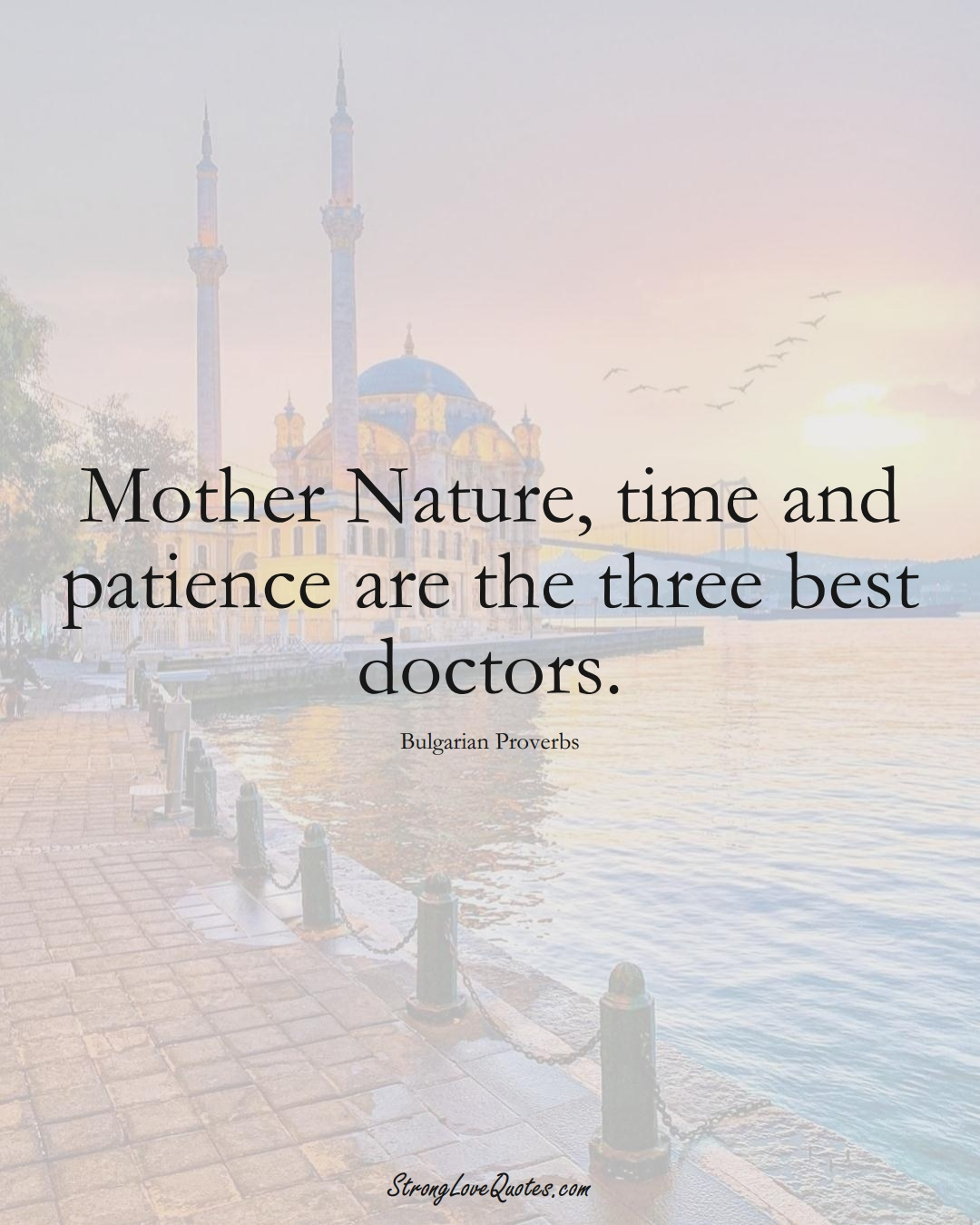 Mother Nature, time and patience are the three best doctors. (Bulgarian Sayings);  #EuropeanSayings