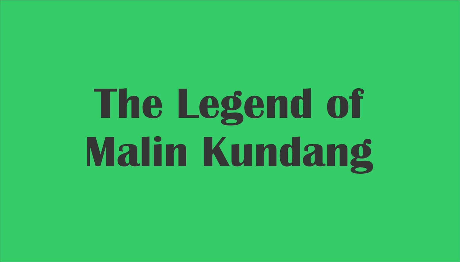 the legend of malin kundang essay Malin kundang story telling, hello how are you friends, this time i want to tell you about the legend of indonesian society, that is about malin kundang malin kundang story telling once upon a time, there lived a small family in the coastal areas of the island of sumatra.