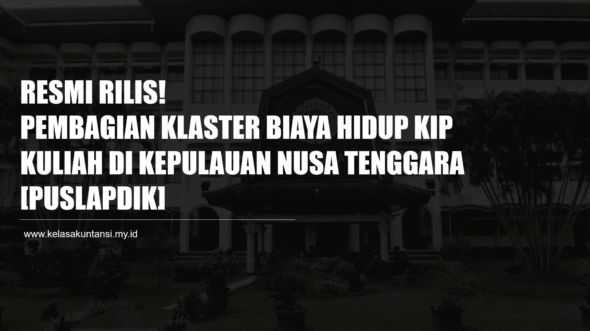 Pembagian Klaster Biaya Hidup KIP Kuliah 2021 di Kepulauan Nusa Tenggara [Puslapdik]`