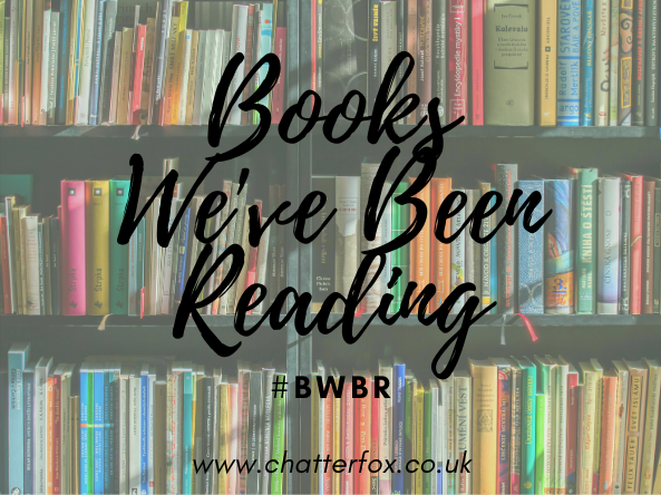 Image title reads 'books we've been reading' #bwbr www.chatterfox.co.uk and is overlaid over a faded image of a colourful book case.