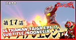 Ultraman Taiga Episode 17 Subtitle Indonesia