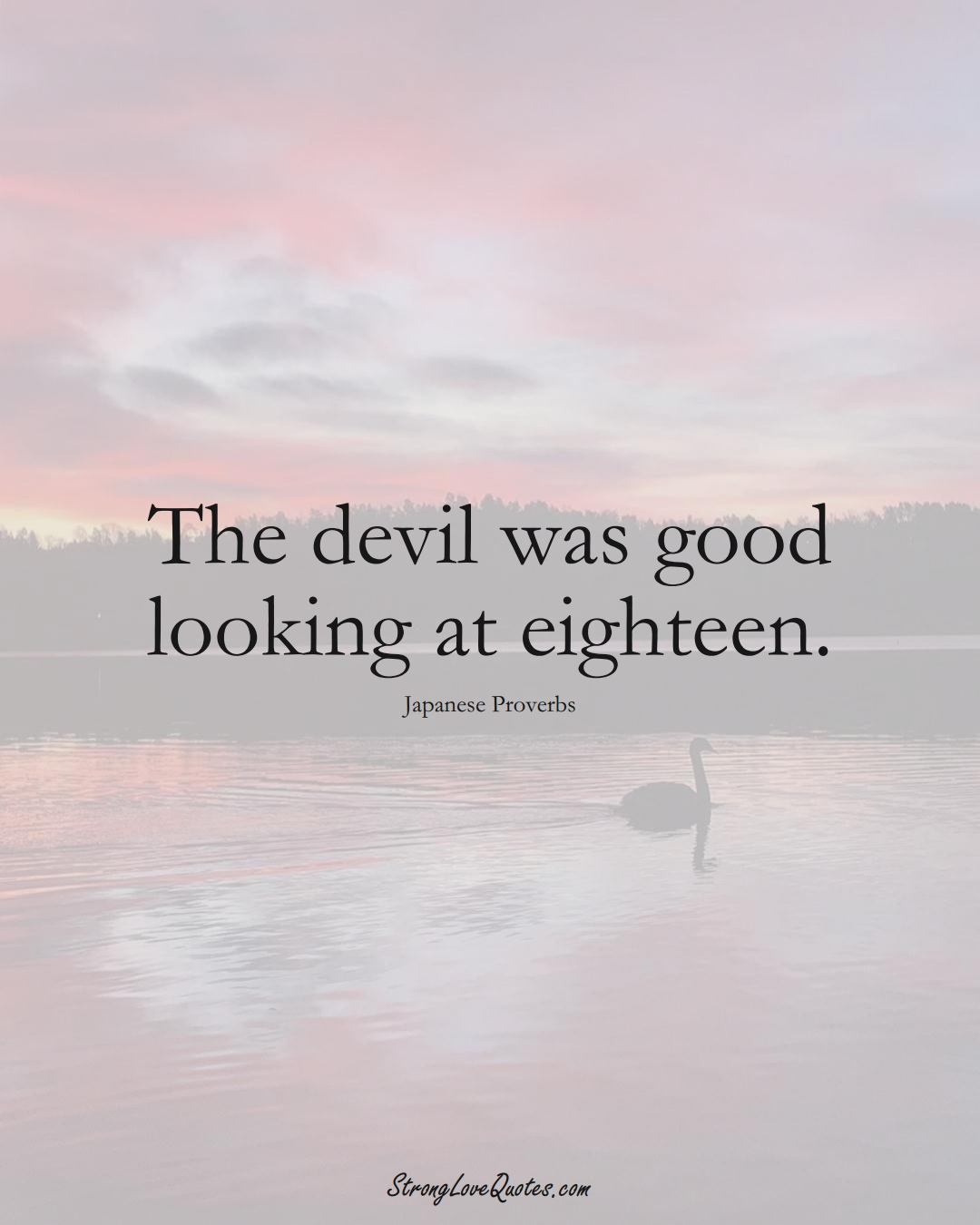 The devil was good looking at eighteen. (Japanese Sayings);  #AsianSayings