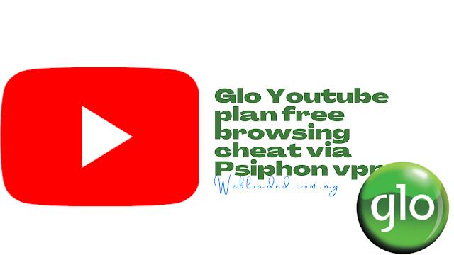 Glo Youtube plan free browsing cheat via Psiphon vpn