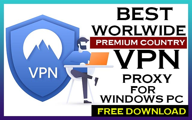 Best-Worldwide-Premium-Country-VPN-For-Pc-Windows-2021-Free-Download